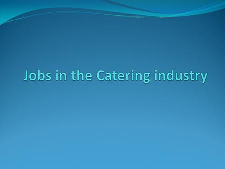 Job roles There are a range of job roles in the catering industry. They can be split into 3 main groups: Management and administration Food preparation.