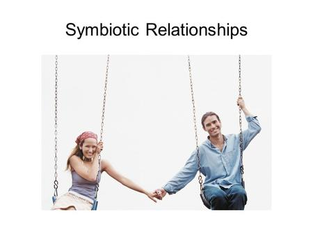 Symbiotic Relationships. Symbiosis Symbiosis is a permanent relationship between two or more different organisms. Symbiotic relationships are very important.