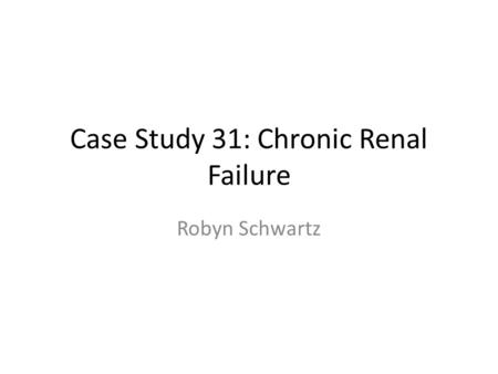 Case Study 31: Chronic Renal Failure