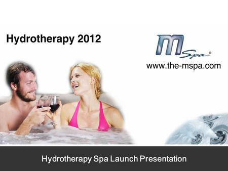 Hydrotherapy Spa Launch Presentation. Hydrotherapy Series - 7 Advantages 1 2 3 4 5 6 7.