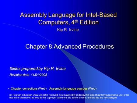 Assembly Language for Intel-Based Computers, 4 th Edition Chapter 8:Advanced Procedures (c) Pearson Education, 2002. All rights reserved. You may modify.