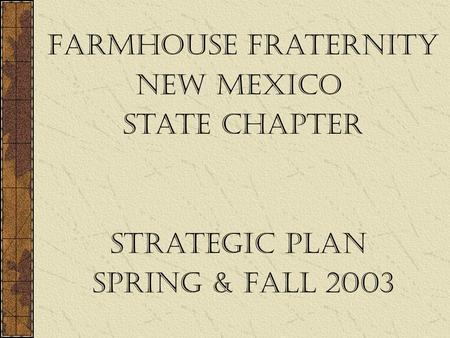 FarmHouse Fraternity New Mexico State Chapter Strategic Plan Spring & Fall 2003.