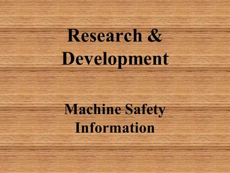 Research & Development Machine Safety Information.