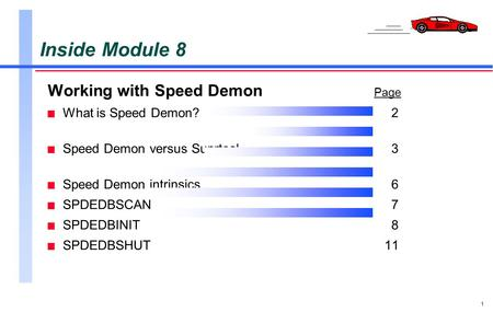 1 Inside Module 8 Working with Speed Demon Page n What is Speed Demon?2 n Speed Demon versus Suprtool3 n Speed Demon intrinsics6 n SPDEDBSCAN7 n SPDEDBINIT8.