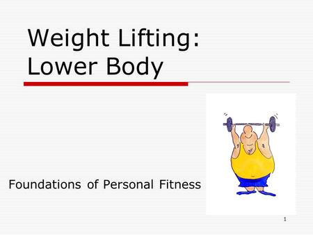 Weight Lifting: Lower Body Foundations of Personal Fitness 1.