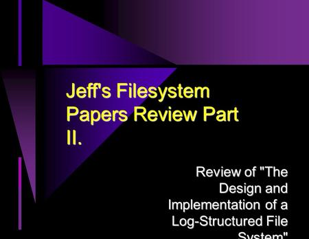 Jeff's Filesystem Papers Review Part II. Review of The Design and Implementation of a Log-Structured File System