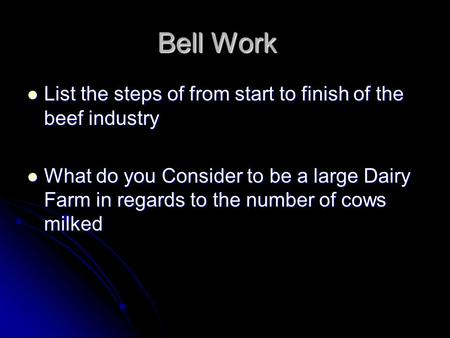 Bell Work List the steps of from start to finish of the beef industry List the steps of from start to finish of the beef industry What do you Consider.
