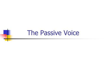The Passive Voice. Simple Present Somebody cleans the room every day. The room is cleaned every day. Jane cleans the room every day. The room is cleaned.