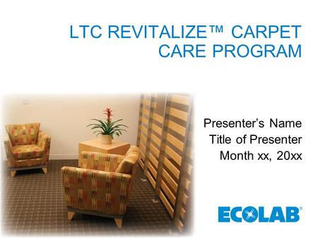 LTC REVITALIZE™ CARPET CARE PROGRAM Presenter's Name Title of Presenter Month xx, 20xx.