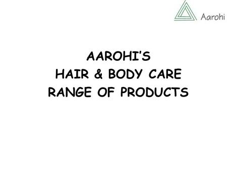 AAROHI'S HAIR & BODY CARE RANGE OF PRODUCTS. A non-profit, grassroots organization Committed to need-based and people-planned integrated rural development.