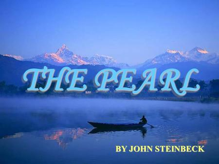 THE PEARL BY JOHN STEINBECK CHAPTER 1 KINO'S SON COYOTITO IS BITTEN BY A SCORPION.