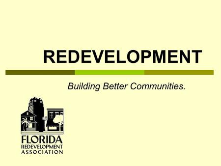 REDEVELOPMENT Building Better Communities.. REDEVELOPMENT  Def. — publicly-financed rebuilding of an urban, residential or commercial area revitalization.