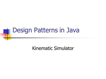 Design Patterns in Java Kinematic Simulator. Hello, I'm Steve Here's our project.