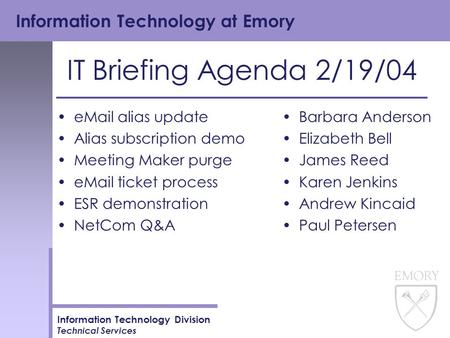 Information Technology at Emory Information Technology Division Technical Services IT Briefing Agenda 2/19/04 eMail alias update Alias subscription demo.
