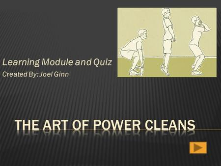 Learning Module and Quiz Created By: Joel Ginn.  This lesson is designed for any High School class for grades (9-12)  High school weight lifting classes.