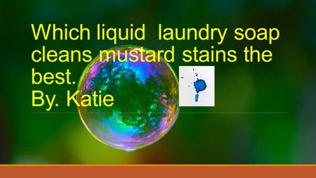 Which liquid laundry soap cleans mustard stains the best. By. Katie.