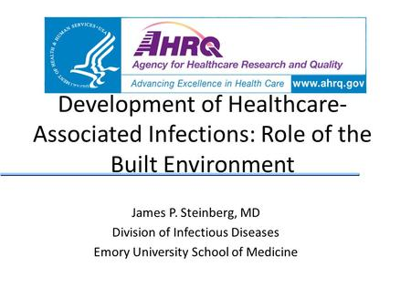 Development of Healthcare- Associated Infections: Role of the Built Environment James P. Steinberg, MD Division of Infectious Diseases Emory University.