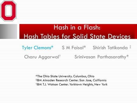 S M Faisal* Hash in a Flash: Hash Tables for Solid State Devices Tyler Clemons*Shirish Tatikonda ‡ Charu Aggarwal † Srinivasan Parthasarathy* *The Ohio.