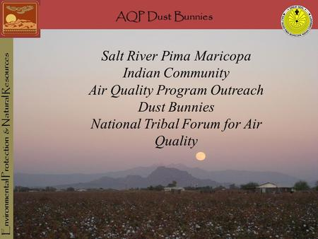 AQP Dust Bunnies Environmental Protection & Natural Resources AQP Dust Bunnies Salt River Pima Maricopa Indian Community Air Quality Program Outreach Dust.