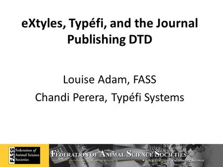 EXtyles, Typéfi, and the Journal Publishing DTD Louise Adam, FASS Chandi Perera, Typéfi Systems.