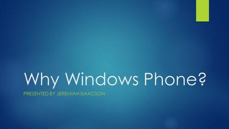 Why Windows Phone? PRESENTED BY JEREMIAH ISAACSON.