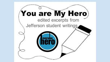 You are My Hero edited excerpts from Jefferson student writings.