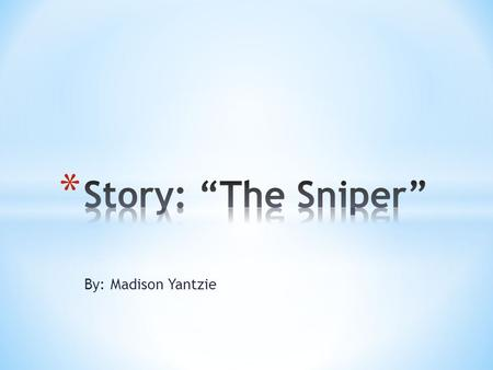"By: Madison Yantzie. * I chose the story ""The Sniper"" for this project to demonstrate the 5 Elements of Literature. The elements are Plot, Characterization,"
