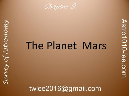 The Planet Mars Survey of Astronomy Astro1010-lee.com Chapter 9.