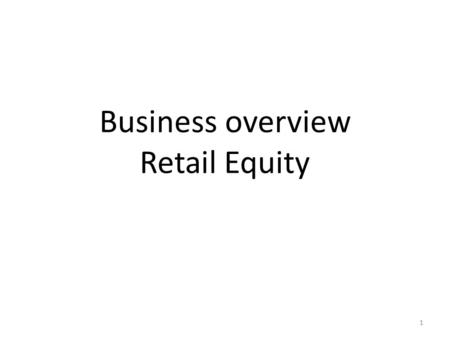 Business overview <strong>Retail</strong> Equity