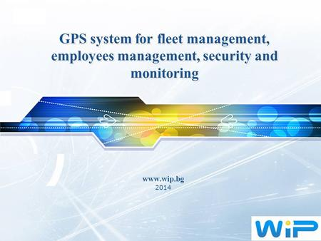 LOGO GPS system for fleet management, employees management, security and monitoring www.wip.bg 2014.