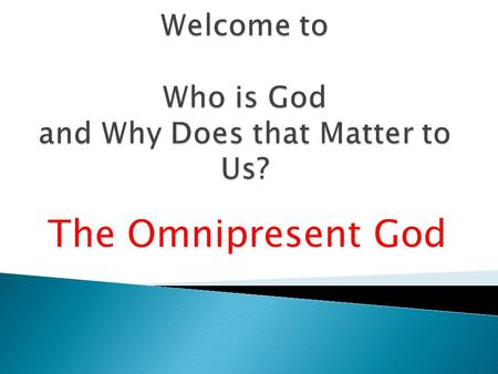 The Omnipresent God.  Introduction  The Eternal God  The Immutable God  The Omnipotent God  The Omniscient God  The Omnipresent God  The Holy God.