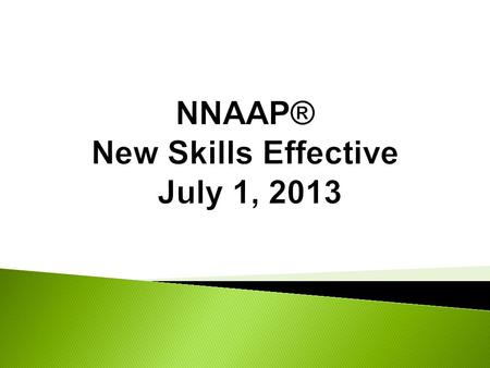 NNAAP® New Skills Effective July 1, 2013
