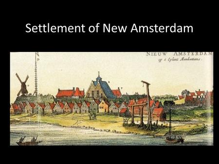 Settlement of New Amsterdam. First Peoples Native Americans lived on Manhattan Island Way of Life – Trading, Hunting and Fishing (economics)