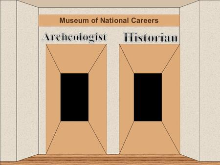 Museum of National Careers. c Go Back Archeologist Info.
