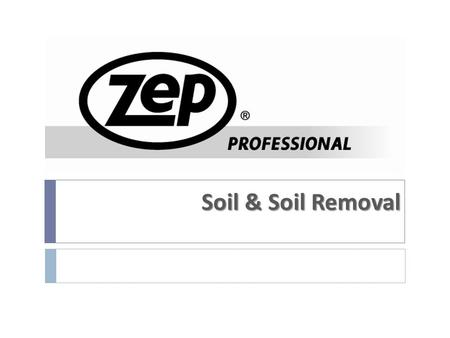 Soil & Soil Removal. SOIL CHARACTERISTICS  Soil is anything you want to remove from a surface.  The soil influences the type of cleaner to be used.
