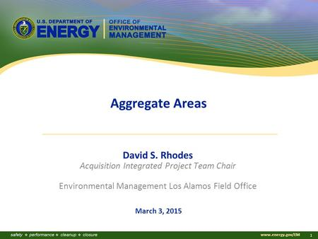 Www.energy.gov/EM 1 Aggregate Areas David S. Rhodes Acquisition Integrated Project Team Chair Environmental Management Los Alamos Field Office March 3,