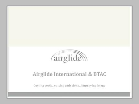 Airglide International & BTAC Cutting costs…cutting emissions…improving image.