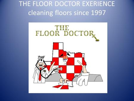 THE FLOOR DOCTOR EXERIENCE cleaning floors since 1997.