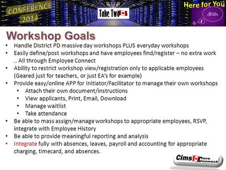 Handle District PD massive day workshops PLUS everyday workshops Easily define/post workshops and have employees find/register – no extra work.. All through.