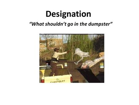 "Designation ""What shouldn't go in the dumpster"". What is designation? Why do I care?  Waste codes drive counting  Counting determines generator status→rules."