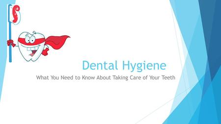 Dental Hygiene What You Need to Know About Taking Care of Your Teeth.