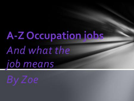 And what the job means By Zoe A-Z Occupation jobs.