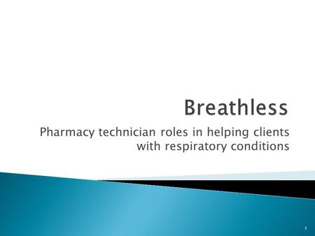 1 Pharmacy technician roles in helping clients with respiratory conditions.