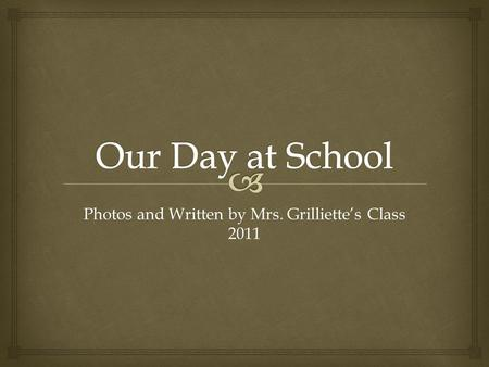 Photos and Written by Mrs. Grilliette's Class 2011.