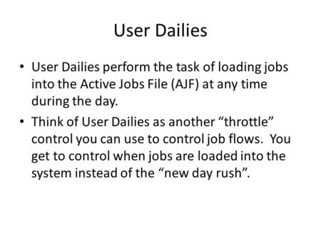 User Dailies User Dailies perform the task of loading jobs into the Active Jobs File (AJF) at any time during the day. Think of User Dailies as another.