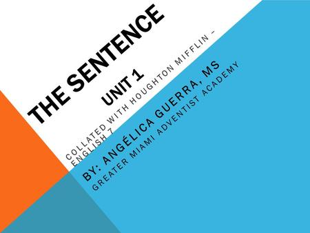 THE SENTENCE Unit 1 By: Angélica Guerra, MS