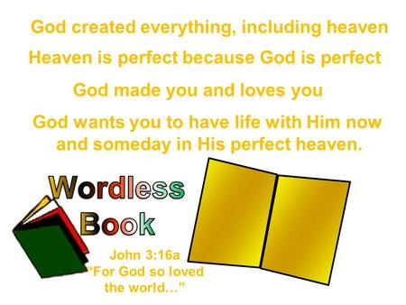 God created everything, including heaven God made you and loves you Heaven is perfect because God is perfect God wants you to have life with Him now and.