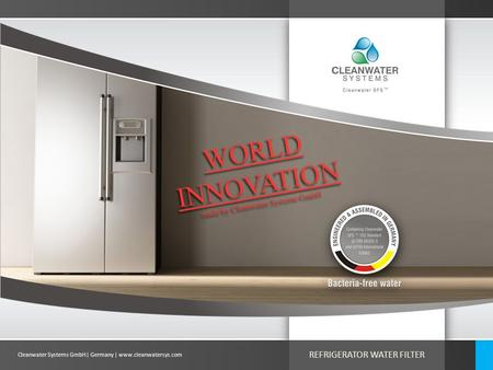 Cleanwater Systems GmbH| Germany | www.cleanwatersys.com REFRIGERATOR WATER FILTER.