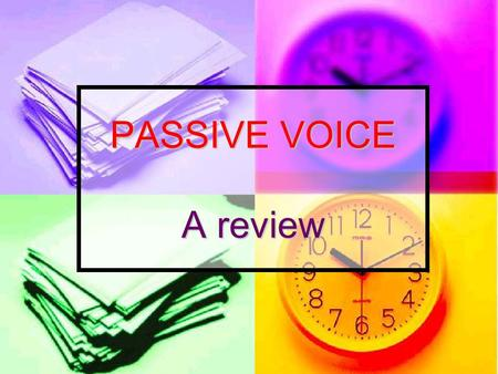 PASSIVE VOICE A review.