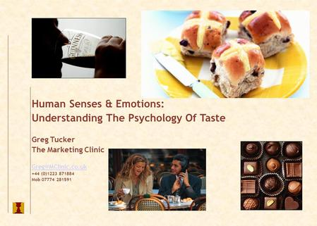 Human Senses & Emotions: Understanding The Psychology Of Taste Greg Tucker The Marketing Clinic +44 (0)1223 871884 Mob 07774 281591.